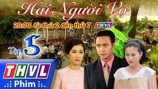THVL | Hai người vợ - Tập 5