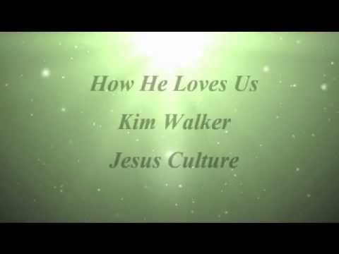 Baixar How He Loves Us - Kim Walker, Jesus Culture
