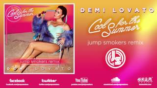 "Demi Lovato ""Cool for the Summer"" Jump Smokers Remix"