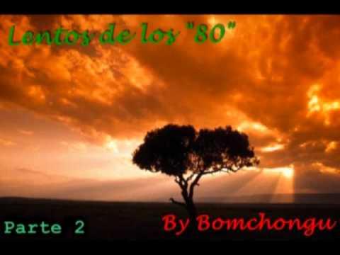 Lentos de los 80 -Parte 2-