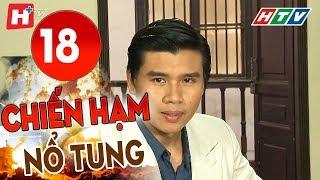 Chiến Hạm Nổ Tung - Tập 18 | HTV Phim Tình Cảm Việt Nam Hay Nhất 2019