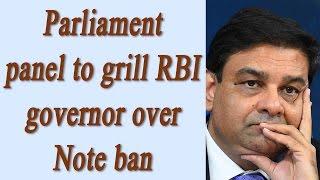 RBI governor Urjit Patel to explain Note ban to Parliament..