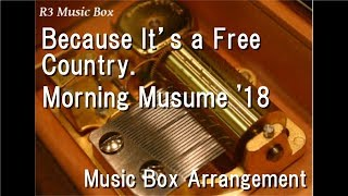 Because It's a Free Country./Morning Musume '18 [Music Box]
