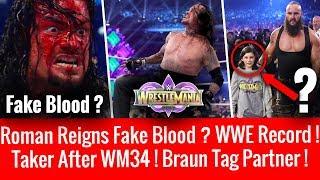 Roman Reigns Fake Blood WM34 ? Undertaker After Wrestlemania 34 ! Braun Partner Nicholas Identity !