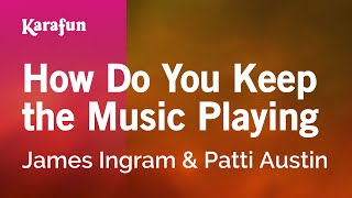 Karaoke How Do You Keep the Music Playing - James Ingram *