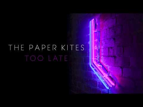 The Paper Kites - Too Late