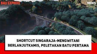 Shortcut Singaraja-Mengwitani Berlanjut Kamis, Peletakan Batu Pertama