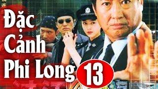 Đặc Cảnh Phi Long - Tập 13   Phim Hành Động Trung Quốc Hay Nhất 2018 - Thuyết Minh