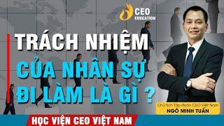 Trách nhiệm của nhân sự là gì ? | Ngô Minh Tuấn | Học Viện CEO Việt Nam