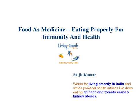 Food As Medicine – Eating Properly For Immunity And Health - Video by Satijt Kumar