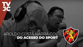 Aroldo Costa narra gol do acesso do Sport