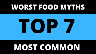 Top 7 Worst Food Myth |  YOU HAVE EVER HEARD | The Truth Behind Myths|