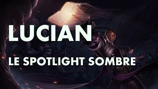 video Lucian, le spotlight sombre