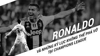 Ronaldo và những kỷ lục không thể bị phá vỡ tại Champions League