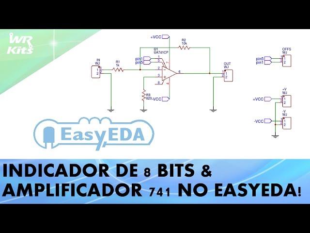 DOIS PROJETOS EM EasyEDA: INDICADOR DE 8 BITS & AMPLIFICADOR 741!