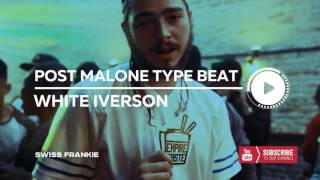Post Malone x The Weeknd x Bryson Tiller Type Beat 2017 - White Iverson | Prod. By Swiss Frankie