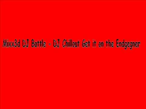 Mixx3d DJ Battle   DJ Chillout Get it on the Endgegner