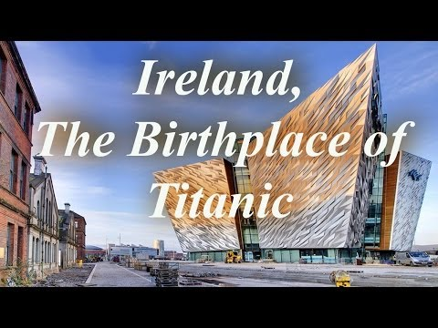 Ireland, The Birthplace of Titanic