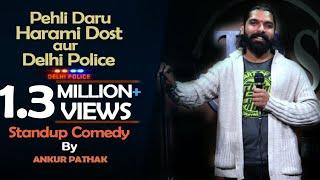 Pehli Daru Harami Dost aur Delhi Police – Ankur Pathak (Stand Up Comedy) Video HD