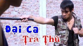 Phim Giang Hồ 2019 | ĐẠI CA TRẢ THÙ | Phim Hành Động Xã Hội Đen Hay Mới Nhất 2019