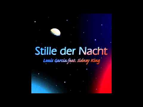 Louis Garcia feat. Sidney King - Stille der Nacht [Remix]