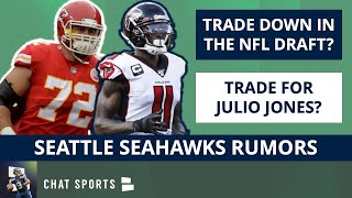 Seahawks Rumors: NFL Draft Trades For Seattle? Julio Jones Trade? Sign Eric Fisher & D'Onta Foreman?