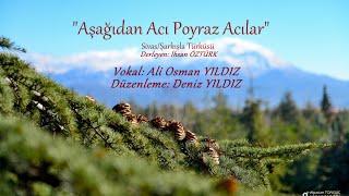 Deniz Yildiz - Aşağıdan Acı Poyraz Acılar -Vocal: Ali Osman YILDIZ - Arr. Deniz YILDIZ