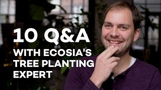 10 Q&A with Ecosia's Tree Planting Expert