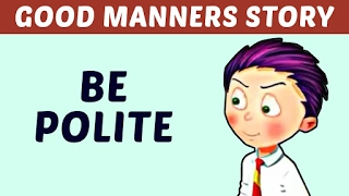 Good Manners Story For Kids | Be Polite | Learn Manners & Good Habits For Kids