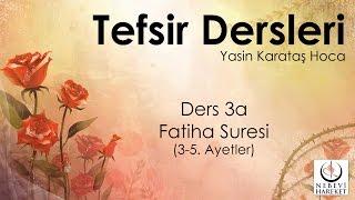 001 Fatiha Suresi 3-5. Ayetlerin Tefsiri-a (Yasin Karataş Hoca)