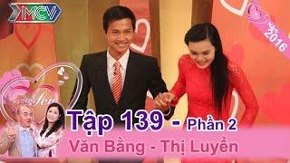 Bất ngờ với cặp vợ chồng 1 năm sau ngày cưới mới động phòng | Văn Bằng - Thị Luyển | VCS 139