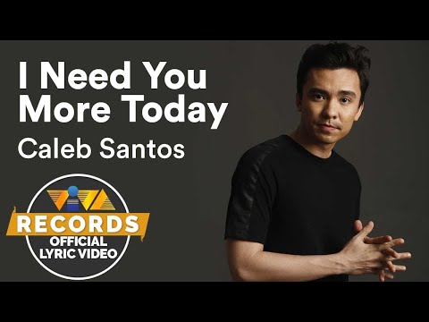 Caleb Santos — I Need You More Today | from
