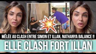 NATHANYA IMPLIQUÉE DANS LE CLASH ILLAN/SIMON, ELLE PREND LA PAROLE ET CLASH TRÈS FORT ILLAN !!! 😧💥