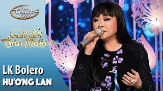 Hương Lan | LK Tuyệt Phẩm Bolero | Live Show - Một Đời Sân Khấu