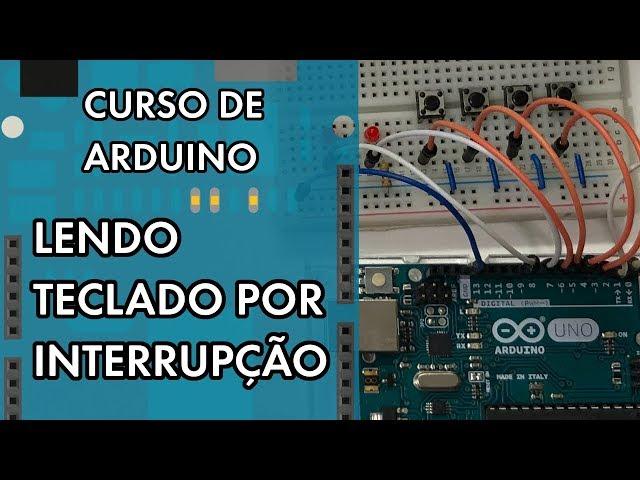 DICA INCRÍVEL: TECLADO POR INTERRUPÇÃO EXTERNA | Curso de Arduino #259