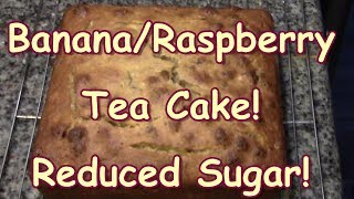 Banana Raspeberry Tea Cake!