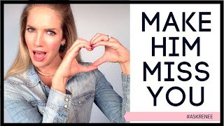 How to make a man crave you | How to make him miss you | ask Renee