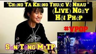 Chúng Ta Không Thuộc Về Nhau - Sơn Tùng M-TP (Live) REACTION