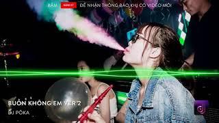 NONSTOP Vinahouse 2018   Buồn Không Em Remix Ver 2   DJ PôKa   Việt Mix Tâm Trạng 2018