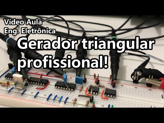 GERADOR TRIANGULAR DE ALTA FREQUÊNCIA | Vídeo Aula #317