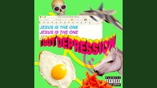 Jesus Is The One (I Got Depression)