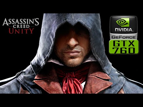 Assassin's Creed: Unity GTX 760 2GB WHAT TO EXPECT