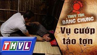 THVL | Truy tìm bằng chứng - Tập 23: Vụ cướp táo tợn