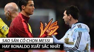Sao sân cỏ chọn Messi hay Ronaldo xuất sắc nhất