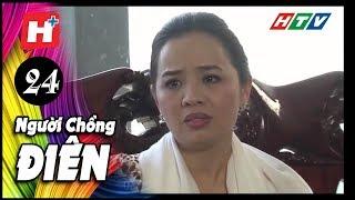 Người Chồng Điên - Tập 24 | Phim Tâm Lý Việt Nam 2017