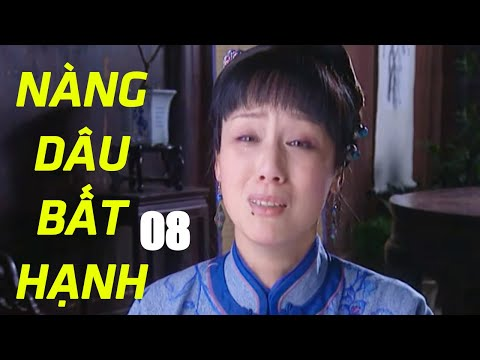 Nàng Dâu Bất Hạnh - Tập 8 | Phim Tình Cảm Trung Quốc Hay Nhất - Thuyết Minh