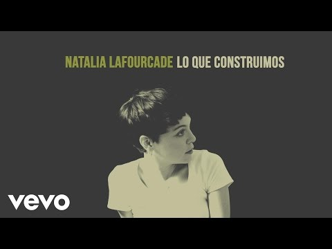 Natalia Lafourcade - Lo Que Construimos (Audio)