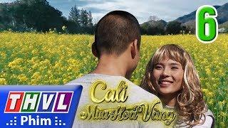 THVL | Cali mùa hoa vàng - Tập 6
