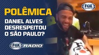 DANIEL ALVES DESRESPEITOU O SÃO PAULO? FOX Sports Rádio debate video polêmico do jogador