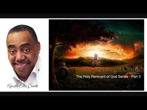Apostle Ellis Smith - The Holy Remnant of God Series Part 3
